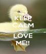 KEEP CALM AND LOVE ME!! - Personalised Poster A4 size