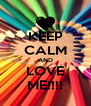 KEEP CALM AND LOVE ME!!!! - Personalised Poster A4 size