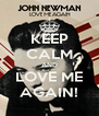 KEEP CALM AND LOVE ME AGAIN! - Personalised Poster A4 size