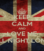 KEEP CALM AND LOVE ME ALL NIGHT LONG - Personalised Poster A4 size