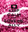 KEEP CALM AND LOVE ME ALLY - Personalised Poster A4 size
