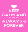 KEEP CALM AND LOVE ME ALWAYS & FOREVER - Personalised Poster A4 size