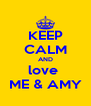 KEEP CALM AND love  ME & AMY - Personalised Poster A4 size