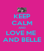 KEEP CALM AND LOVE ME  AND BELLE - Personalised Poster A4 size