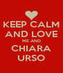 KEEP CALM AND LOVE ME AND CHIARA URSO - Personalised Poster A4 size