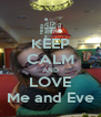 KEEP CALM AND LOVE Me and Eve - Personalised Poster A4 size