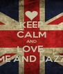 KEEP CALM AND LOVE  ME AND JAZZ - Personalised Poster A4 size