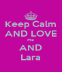 Keep Calm AND LOVE Me AND Lara - Personalised Poster A4 size