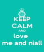 KEEP CALM AND love  me and niall - Personalised Poster A4 size