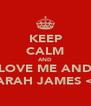 KEEP CALM AND LOVE ME AND SARAH JAMES <3 - Personalised Poster A4 size