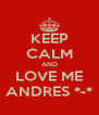 KEEP CALM AND LOVE ME ANDRES *-* - Personalised Poster A4 size