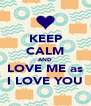 KEEP CALM AND LOVE ME as I LOVE YOU - Personalised Poster A4 size