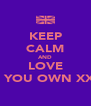 KEEP CALM AND LOVE ME AS YOU OWN XXXXXX - Personalised Poster A4 size