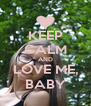 KEEP CALM AND LOVE ME, BABY - Personalised Poster A4 size