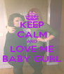 KEEP CALM AND LOVE ME BABY GURL - Personalised Poster A4 size