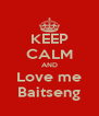 KEEP CALM AND Love me Baitseng - Personalised Poster A4 size
