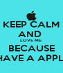 KEEP CALM AND  LOVE ME  BECAUSE I HAVE A APPLE  - Personalised Poster A4 size