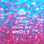 KEEP CALM AND LOVE ME  BITCH ;)  - Personalised Poster A4 size