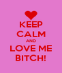 KEEP CALM AND LOVE ME BITCH! - Personalised Poster A4 size