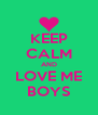 KEEP CALM AND LOVE ME BOYS - Personalised Poster A4 size