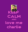 KEEP  CALM AND love me charlie - Personalised Poster A4 size