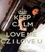 KEEP CALM AND LOVE ME  CZ I LOVE U  - Personalised Poster A4 size