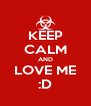 KEEP CALM AND LOVE ME :D - Personalised Poster A4 size