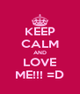 KEEP CALM AND LOVE ME!!! =D - Personalised Poster A4 size