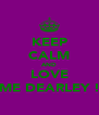 KEEP CALM AND LOVE ME DEARLEY ! - Personalised Poster A4 size