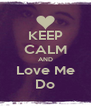 KEEP CALM AND Love Me Do - Personalised Poster A4 size