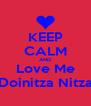 KEEP CALM AND Love Me Doinitza Nitza - Personalised Poster A4 size