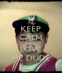 KEEP CALM AND LOVE ME DUDE - Personalised Poster A4 size