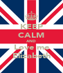 KEEP CALM AND Love me Elizabeth - Personalised Poster A4 size