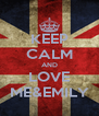 KEEP CALM AND LOVE ME&EMILY - Personalised Poster A4 size