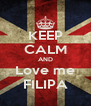 KEEP CALM AND Love me FILIPA - Personalised Poster A4 size