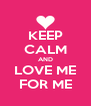 KEEP CALM AND LOVE ME FOR ME - Personalised Poster A4 size