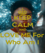 KEEP CALM AND LOVE ME For Who Am I - Personalised Poster A4 size