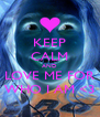 KEEP CALM AND LOVE ME FOR WHO I AM <3 - Personalised Poster A4 size