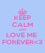 KEEP CALM AND LOVE ME  FOREVER<3 - Personalised Poster A4 size
