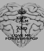 KEEP CALM AND LOVE ME  FOREVER RFGP - Personalised Poster A4 size