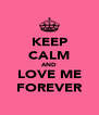 KEEP CALM AND LOVE ME FOREVER - Personalised Poster A4 size