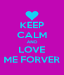 KEEP CALM AND LOVE ME FORVER - Personalised Poster A4 size