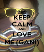 KEEP CALM AND LOVE ME (GANI) - Personalised Poster A4 size