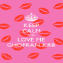 KEEP CALM AND LOVE ME GHOFRAN KRB - Personalised Poster A4 size