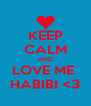 KEEP CALM AND LOVE ME  HABIBI <3 - Personalised Poster A4 size