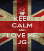 KEEP CALM AND LOVE ME JG - Personalised Poster A4 size