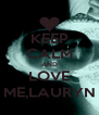 KEEP CALM AND LOVE ME,LAURYN - Personalised Poster A4 size