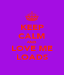 KEEP CALM AND LOVE ME LOADS - Personalised Poster A4 size