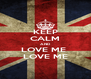 KEEP CALM AND LOVE ME  LOVE ME - Personalised Poster A4 size