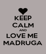 KEEP CALM AND LOVE ME  MADRUGA - Personalised Poster A4 size